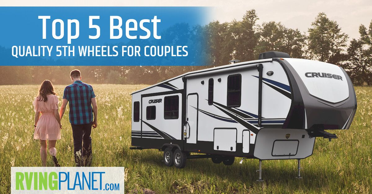 Top 5 Best Quality 5th Wheel Campers For Couples 5th Wheel