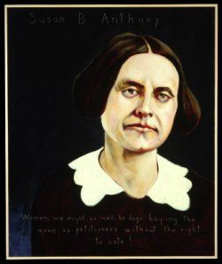 """Susan B. Anthony, Reformer, Woman-Suffrage Leader: 1820-1906    """"Women, we might as well be dogs baying the moon as petitioners without the right to vote!"""" Americans Who Tell the Truth portrait by Robert Shetterly."""