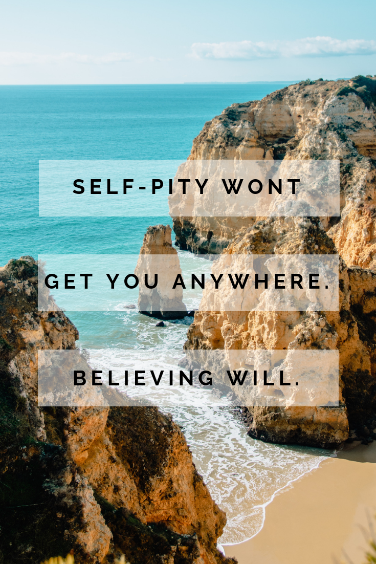 Never Feel Sorry For Yourself Feeling Sorry For Yourself Life Quotes Some Motivational Quotes