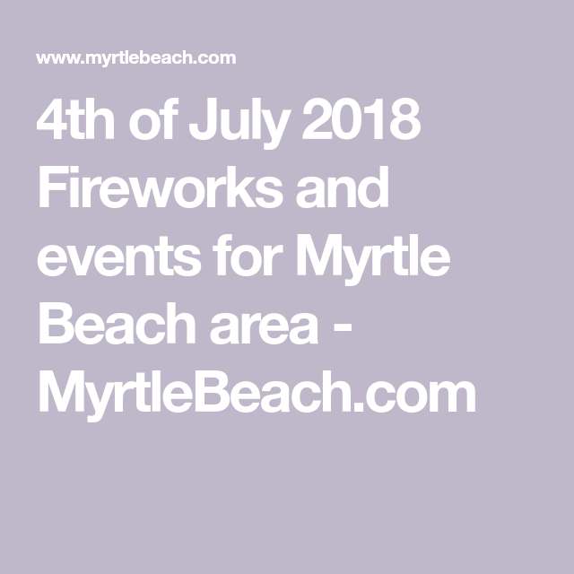 4th of July 2018 Fireworks and events for Myrtle Beach area