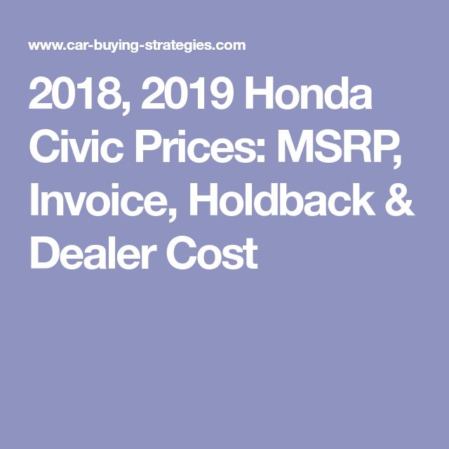2018 2019 Honda Civic Prices Msrp Invoice Holdback Dealer Cost Honda Civic Price Honda Civic Civic