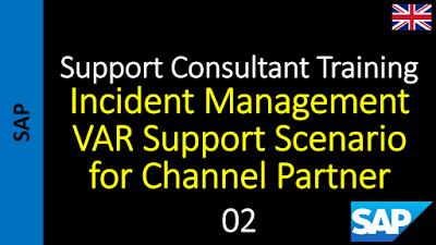 SAP - Support Consultant Training: 02 - Incident Management VAR Support Scenario for ...