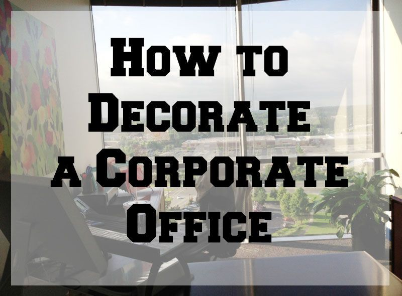 How to decorate a corporate office from my blog for Decorating work office ideas