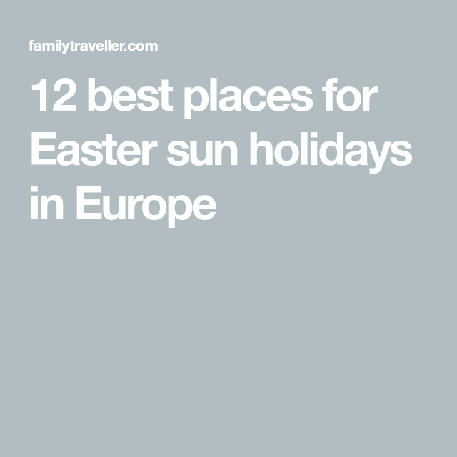 12 best places for Easter sun holidays in Europe (With ...