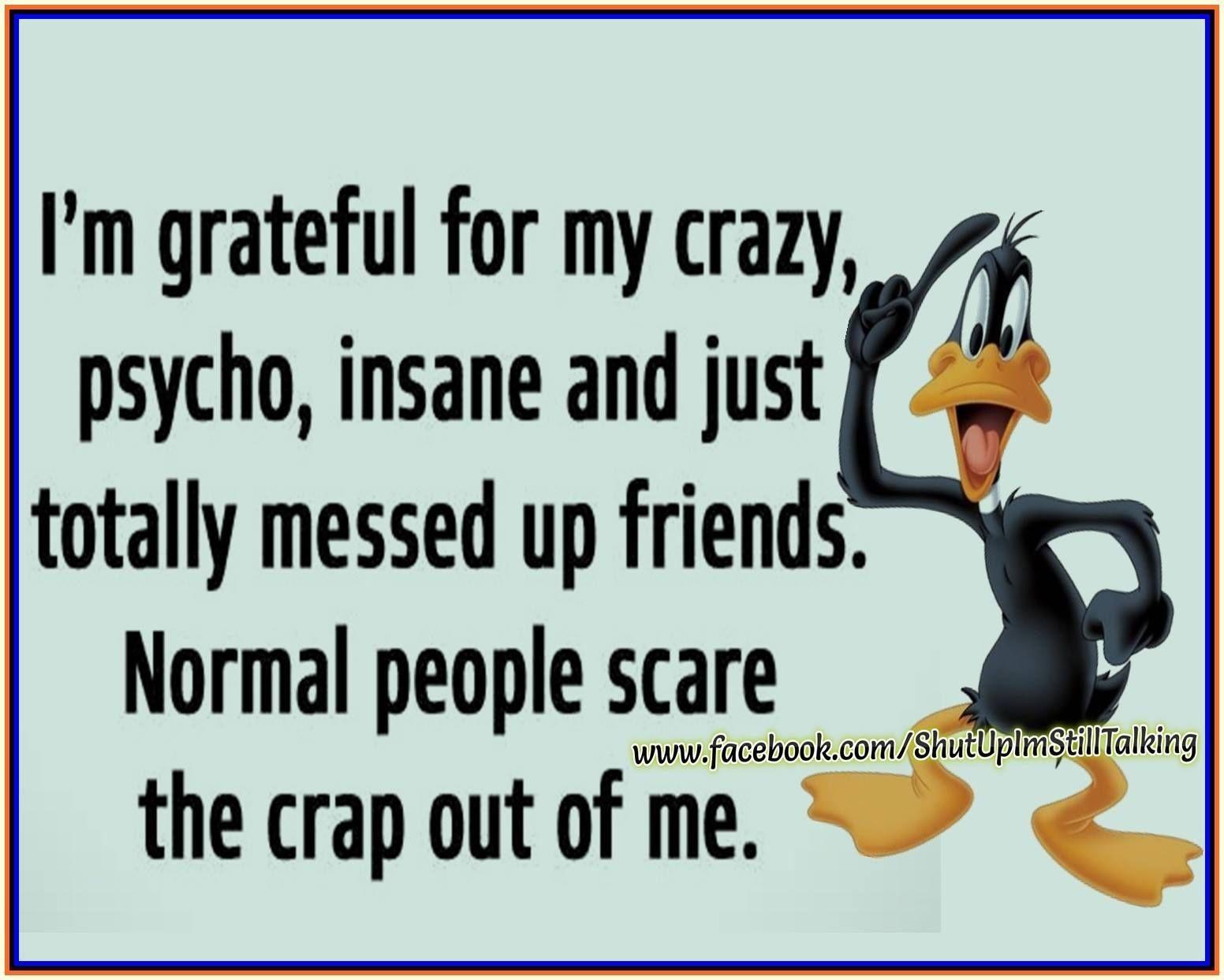 I Am Grateful For My Crazy Friends Crazy Friend Quotes Friends Quotes Crazy Friends
