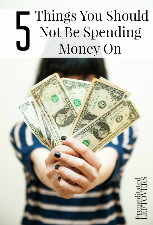 5 Things You Should Not Be Spending Money On  With Tips On