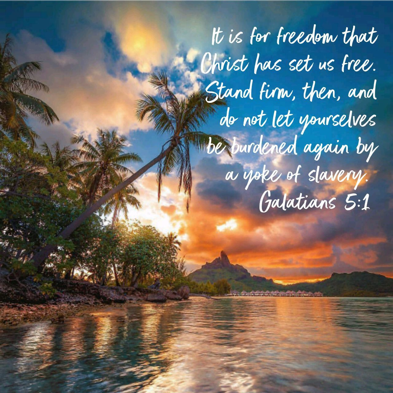 It Is For Freedom That Christ Has Set Us Free Stand Firm Then And Do Not Let Yourselves Be Burdened Again By A Yoke Of Slavery Freedom Gods Love Galatians