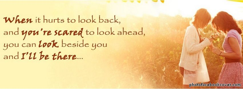 When It Hurts To Look Back And You Re Scared To Look Ahead You Can Look Beside You And I Ll Be There Happy Friendship Day Thinking Quotes Inspirational Words