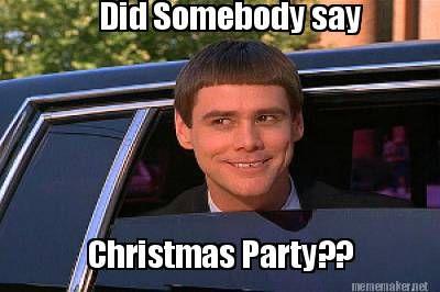253f2d71c068a7b5130ccf0494ed2ce7 meme maker did somebody say christmas party?? meme maker! xmas
