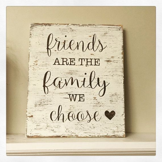 Friends are the family we choose painted wood sign, rustic