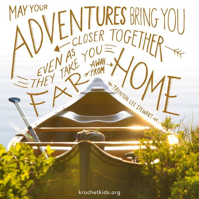 May your adventures bring you closer together even as they take you far away from home...