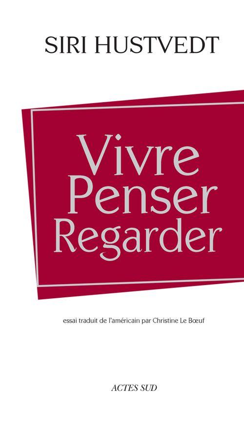 Siri Hustvedt - Vivre, penser, regarder.  Éditions Actes Sud