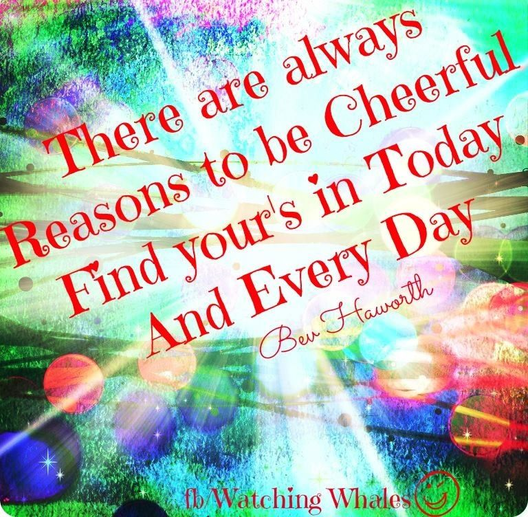 Cheerful Quotes Endearing Always Reasons To Be Cheerful Quote Via Www.facebook .