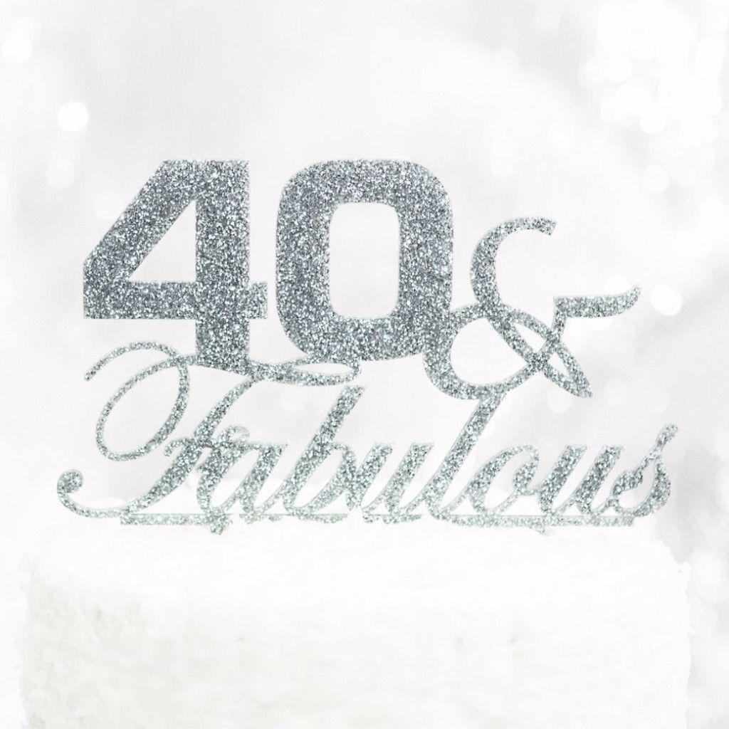 40 & Fabulous Birthday Cake Topper