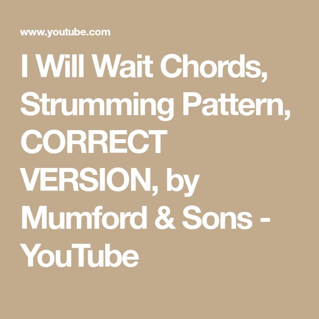 I Will Wait Chords Strumming Pattern Correct Version By Mumford