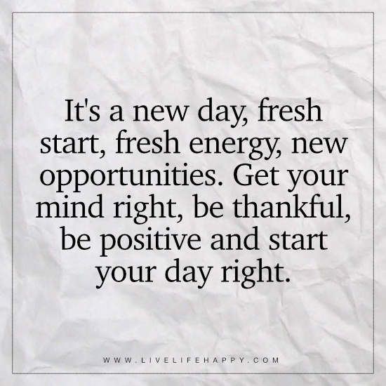 It S A New Day Fresh Start Fresh Energy Live Life Happy New Day Quotes New Opportunity Quotes Great Day Quotes