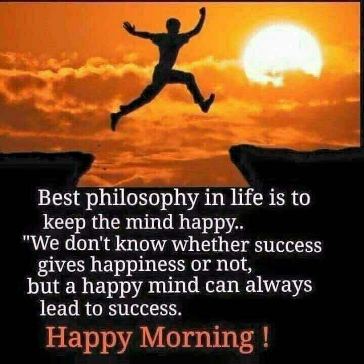 Best philosophy in life is to keep the mind happy ...