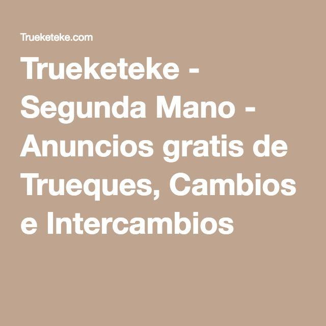 Trueketeke - Segunda Mano - Anuncios gratis de Trueques, Cambios e Intercambios