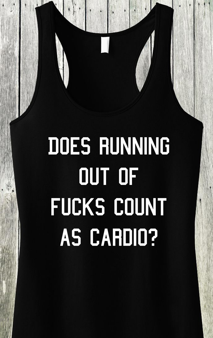 """Does Running Out of Fucks Count as Cardio?"" Black Sheer Mini Rib Racerback Pictured Sizes: XS, S, M, L, XL, 2XL, 3XL, 4XL See Size Chart for sizing. Cotton/Poly Blend Super Soft Sheer Mini Rib Knit R"