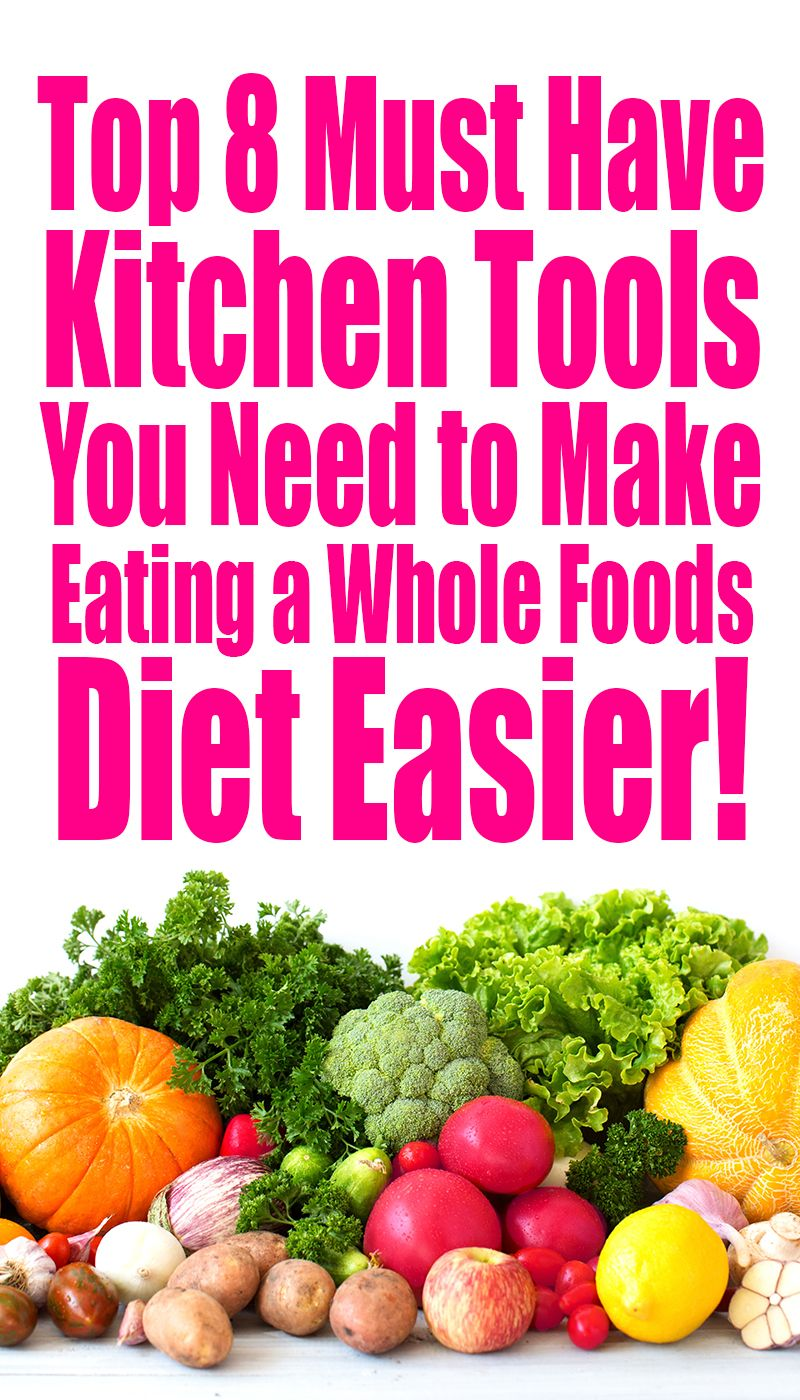 The Top 8 Must Have Kitchen Tools You Need To Make Eating A Whole Food Diet Easier Whole Food Recipes Whole Food Diet Healthy Food Inspiration