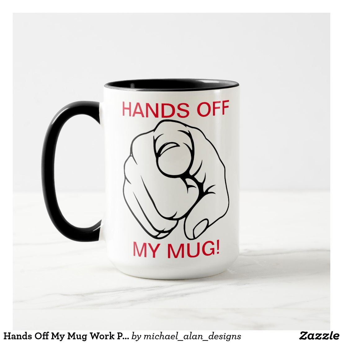 Hands Off My Mug Work Place Coffee Ceramic