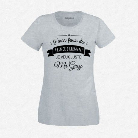 T-Shirt Femme Gris J'men fous du prince charmant, je veux juste Mr Grey