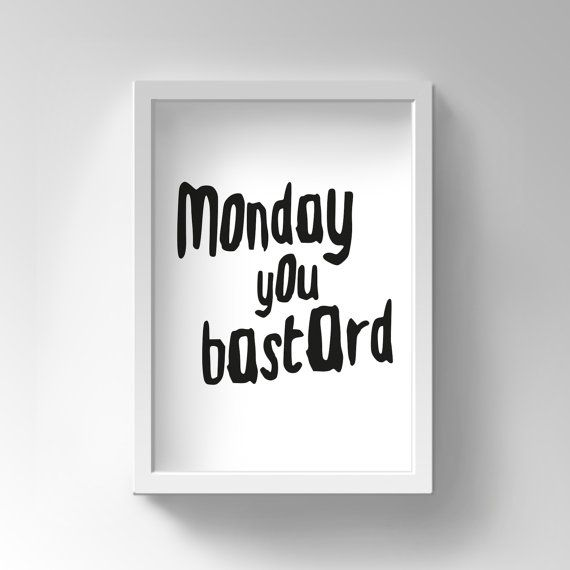 Funny Print, Office Wall Art, Office Decor, Monday You Bastard, Work Quote