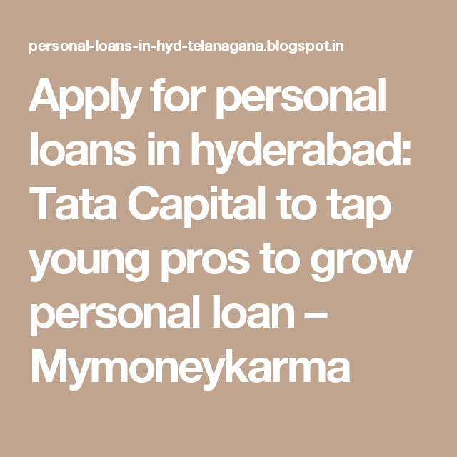 Tata Capital To Tap Young Pros To Grow Personal Loan Mymoneykarma Personal Loans How To Apply Tata
