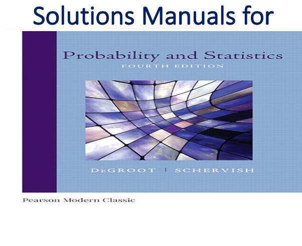 Solutions Manual For Probability And Statistics 4th Edition