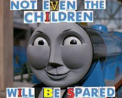 Image Result For Thomas The Tank Engine Meme With Images Memes