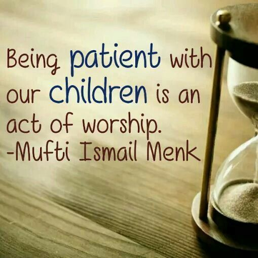 Be patient with your children.   #MuftiMenk #Islam #Muslims #Worship