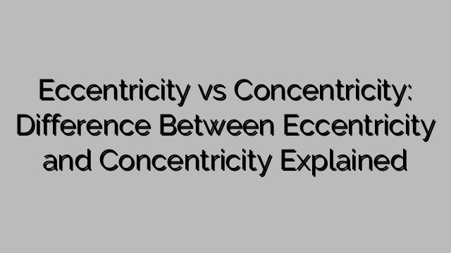 Eccentricity Vs Concentricity Difference Between Eccentricity And