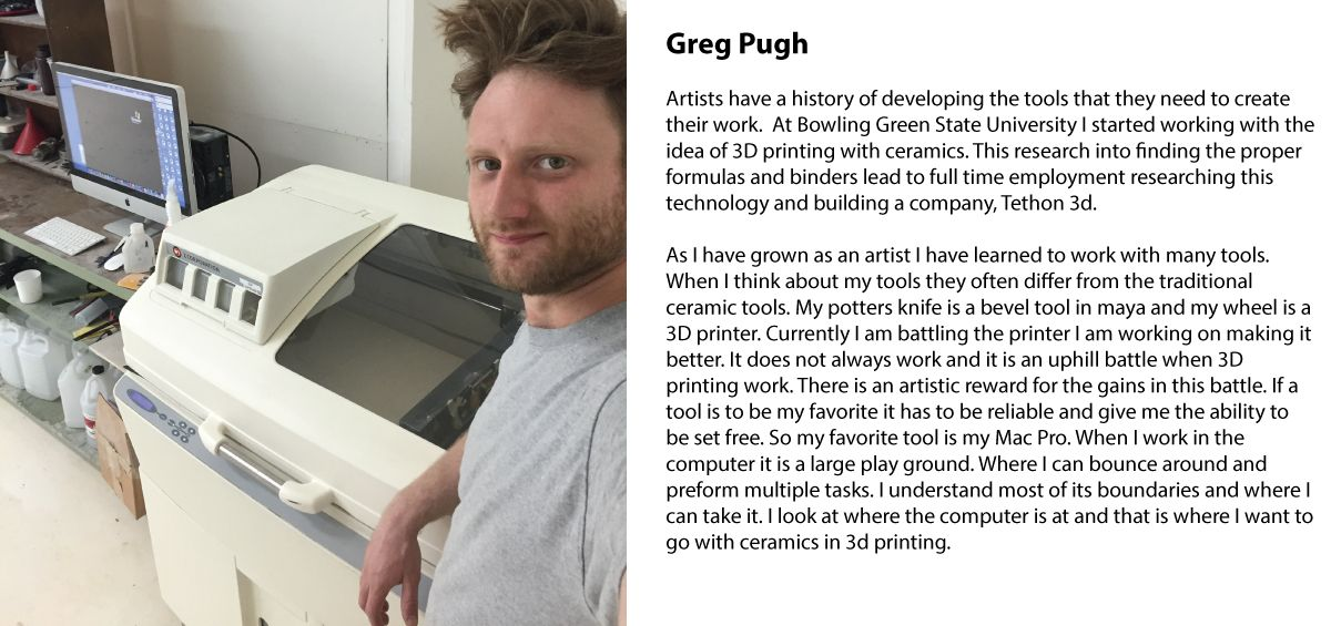 Greg Pugh. Tool Process Shot: Thethon 3D Ceramic Printer (Greg is a ceramic artist and the developer/researcher for this company)