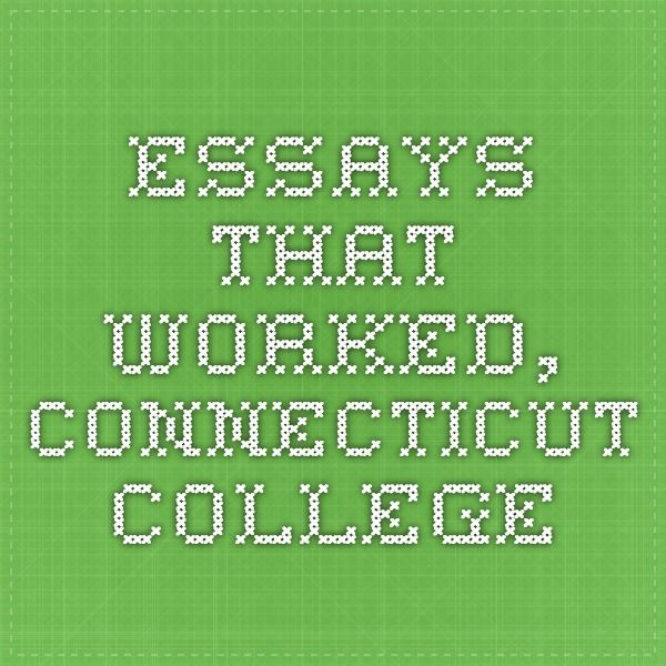 Essays That Worked Connecticut College  College Application Essays  Essays That Worked Connecticut College  College Application Essays   Pinterest  Opinion Essay College Application Essay And Essay Topics