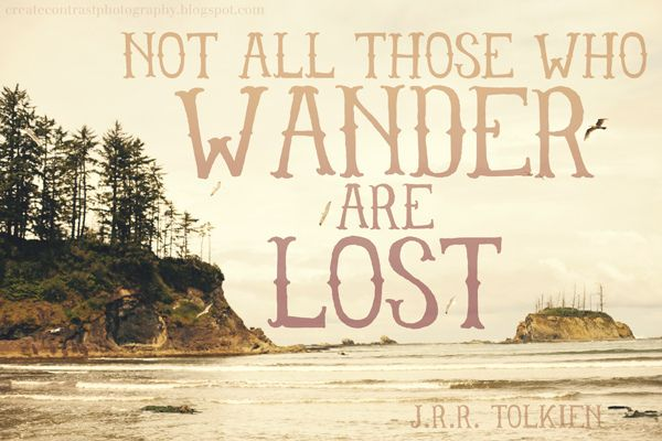 Not All Those Who Wander Are Lost Quote Meaning Not All Those Who Wander Are Lost Tolkien Quotes Travel Bug Quotes Fear Quotes
