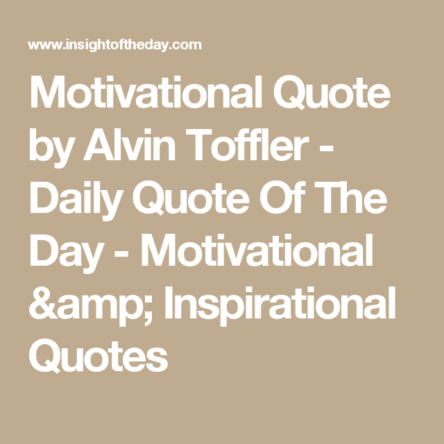 Daily Quote Motivational Quotealvin Toffler  Daily Quote Of The Day