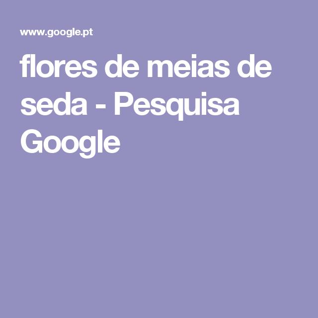 flores de meias de seda - Pesquisa Google