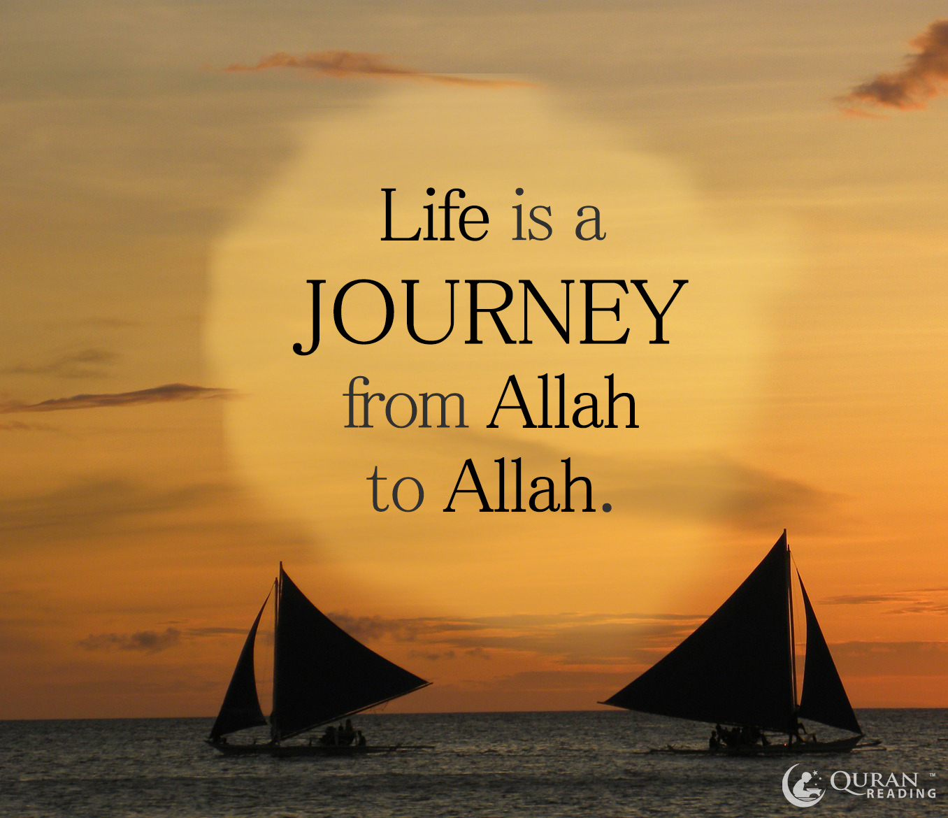 Inspirational Quotes About Life S Journey: Life Is A Journey From Allah To Allah.