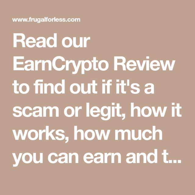 EarnCrypto Review: Scam? Legit? How Does it Work? Complete