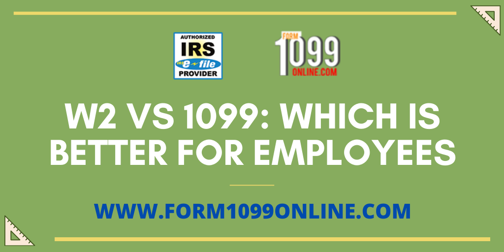 W2 Vs 1099 Which Is Better For Employees 1099 Tax Form Efile Online