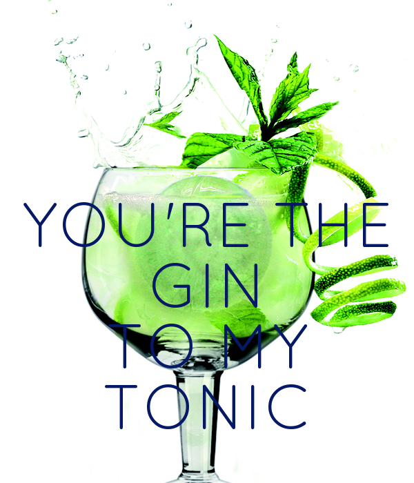 '    YOU'RE THE  GIN  TO MY  TONIC' Poster
