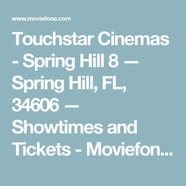 Touchstar Cinemas - Spring Hill 8 — Spring Hill, FL, 34606 — Showtimes and Tickets - Moviefone.com