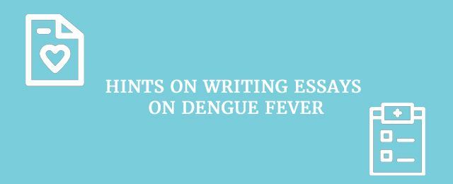 Hints On Writing Essays On Dengue Fever Writing Dengue Essay  Hints On Writing Essays On Dengue Fever Writing Dengue Essay Writingtips Health Care Reform Essay also Essay Examples For High School Students  Grant Writing Services Fee