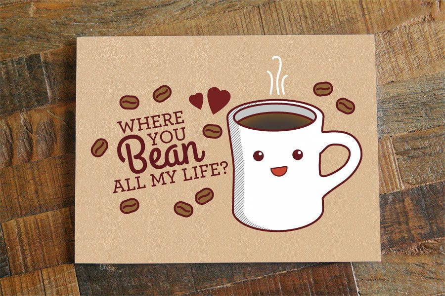 """Coffee Love Card """"Where You Bean All My Life?"""" funny"""