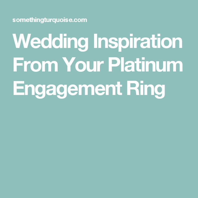 Wedding Inspiration From Your Platinum Engagement Ring