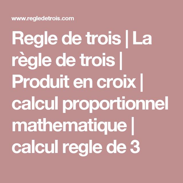 Regle De Trois La Regle De Trois Produit En Croix Calcul Proportionnel Mathematique Calcul Regle De 3 Regle De Trois Calcul Des Regles Calcul