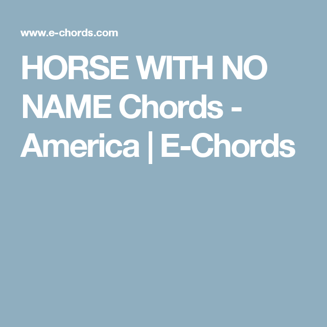 Horse With No Name Chords America E Chords Guitar Hippie
