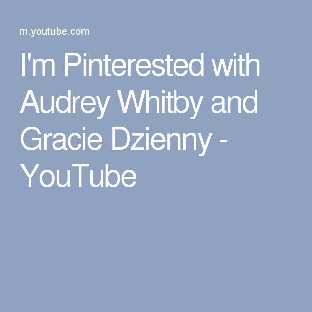 I'm Pinterested with Audrey Whitby and Gracie Dzienny - YouTube