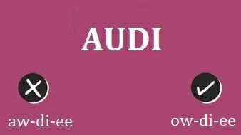 The Word Shouldnt Be Pronounced As One Would Pronounce Awe It - Audi pronunciation