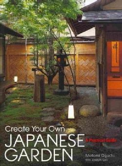 Create Your Own Japanese Garden: A Practical Guide (Hardcover)